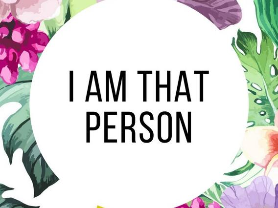 I am that person